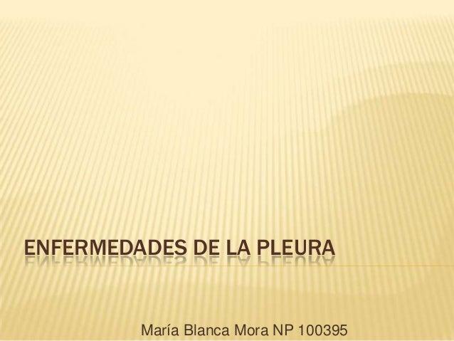ENFERMEDADES DE LA PLEURAMaría Blanca Mora NP 100395