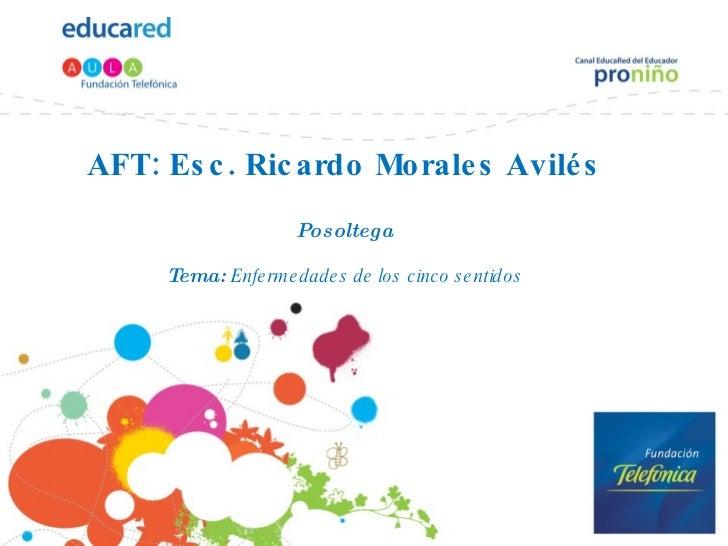 AFT: Esc. Ricardo Morales Avilés Posoltega Tema:  Enfermedades de los cinco sentidos