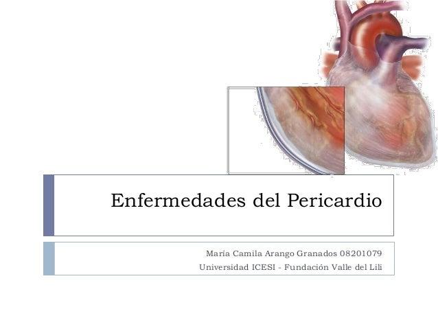 Enfermedades del Pericardio María Camila Arango Granados 08201079 Universidad ICESI - Fundación Valle del Lili