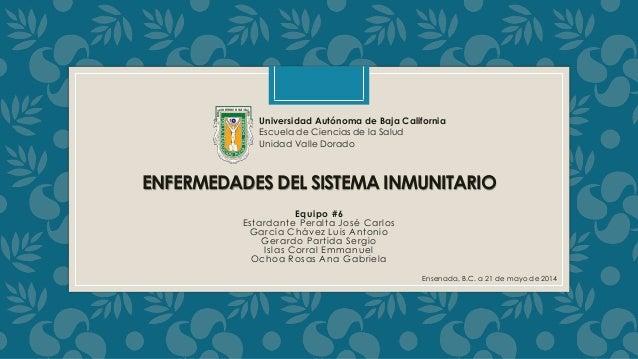 ENFERMEDADES DEL SISTEMA INMUNITARIO Equipo #6 Estardante Peralta José Carlos García Chávez Luis Antonio Gerardo Partida S...