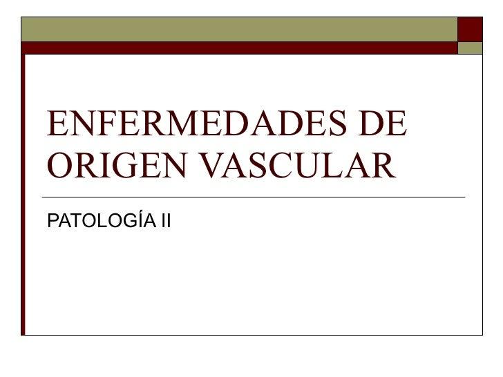 ENFERMEDADES DE ORIGEN VASCULAR PATOLOGÍA II