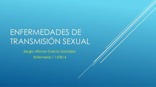 ENFERMEDADES DE TRANSMISIÓN SEXUAL Sergio Alfonso Garcia Gonzalez Enfermería / 147814