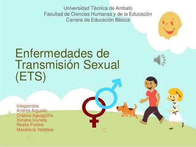 Enfermedades de Transmisión Sexual (ETS) Integrantes: Andrés Arguello Cristina Aguagüiña Ximena Izurieta Rosita Punina Mac...