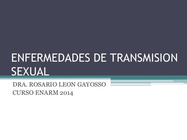ENFERMEDADES DE TRANSMISION SEXUAL DRA. ROSARIO LEON GAYOSSO CURSO ENARM 2014