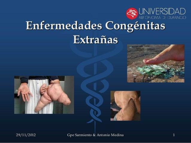 Enfermedades Congénitas           Extrañas29/11/2012   Gpe Sarmiento & Antonio Medina   1