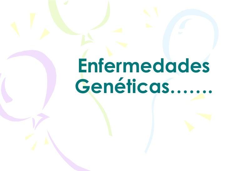 Enfermedades Genéticas…….