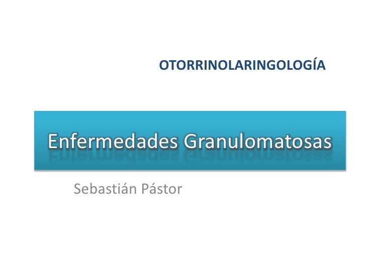 Enfermedades granulomatosas, wegener, rinoescleroma y granuloma de la linea media