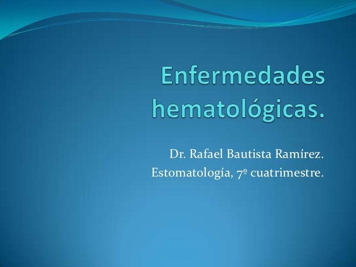 Dr. Rafael Bautista Ramírez.Estomatología, 7º cuatrimestre.