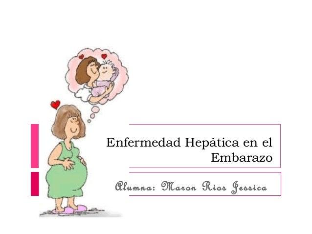 Enfermedad Hepática en el Embarazo Alumna: Maron Rios Jessica