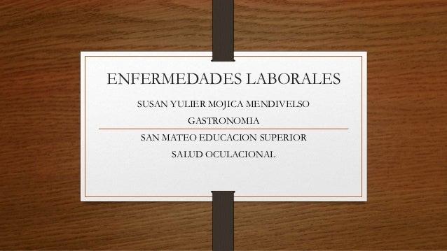 ENFERMEDADES LABORALES  SUSAN YULIER MOJICA MENDIVELSO  GASTRONOMIA  SAN MATEO EDUCACION SUPERIOR  SALUD OCULACIONAL