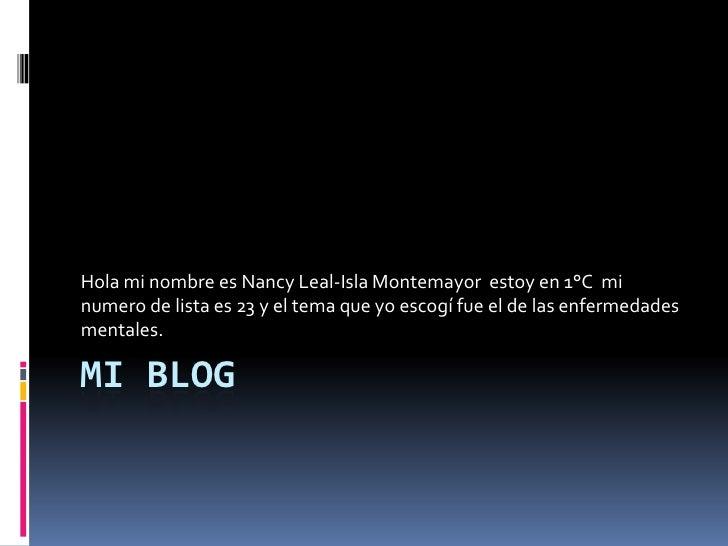 MI BLOG<br />Hola mi nombre es Nancy Leal-Isla Montemayor  estoy en 1°C  mi numero de lista es 23 y el tema que yo escogí ...