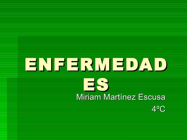 ENFERMEDADES Miriam Martínez Escusa 4ºC
