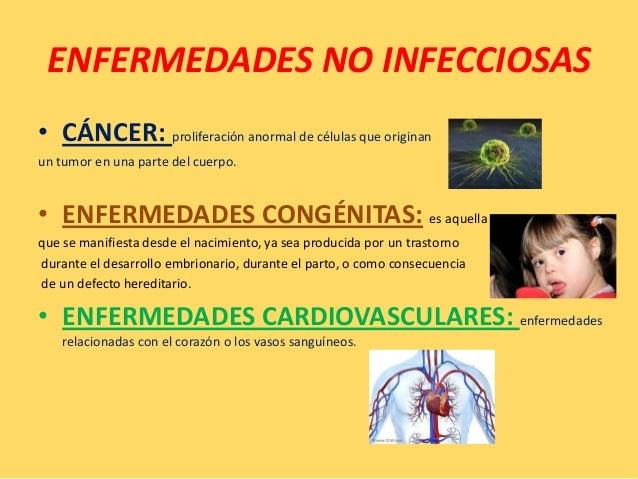 ENFERMEDADES NO INFECCIOSAS• CÁNCER: proliferación anormal de células que originanun tumor en una parte del cuerpo.• ENFER...