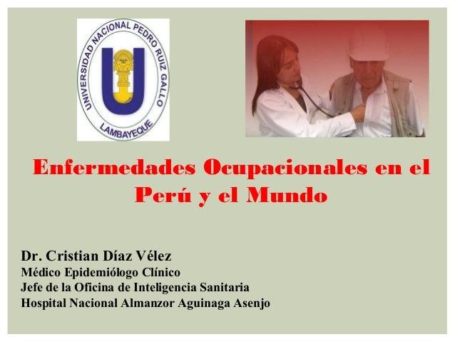 Dr. Cristian Díaz Vélez Médico Epidemiólogo Clínico Jefe de la Oficina de Inteligencia Sanitaria Hospital Nacional Almanzo...