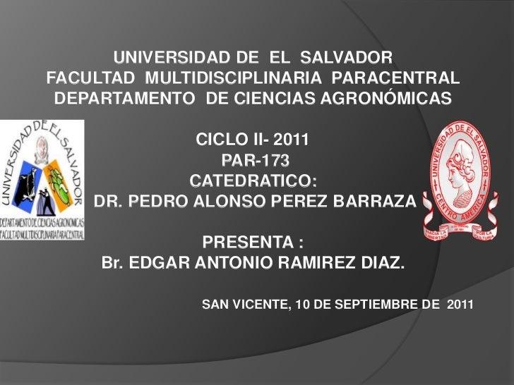 UNIVERSIDAD DE EL SALVADORFACULTAD MULTIDISCIPLINARIA PARACENTRAL DEPARTAMENTO DE CIENCIAS AGRONÓMICAS              CICLO ...