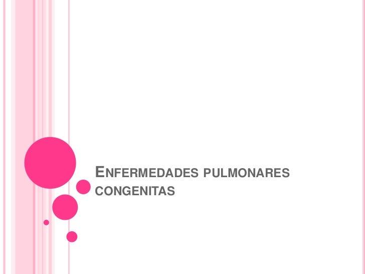 ENFERMEDADES PULMONARESCONGENITAS