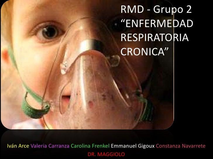 "RMD - Grupo 2""ENFERMEDAD RESPIRATORIA CRONICA""<br />Iván Arce Valeria Carranza Carolina FrenkelEmmanuel GigouxConstanza Na..."