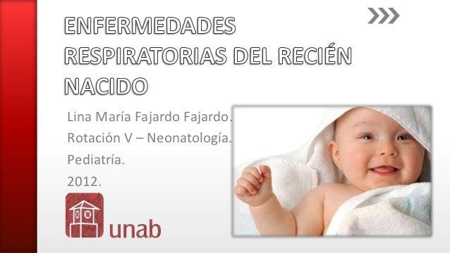 Lina María Fajardo Fajardo.Rotación V – Neonatología.Pediatría.2012.