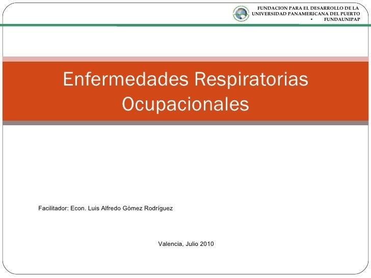 Enfermedades Respiratorias Ocupacionales <ul><li>FUNDACION PARA EL DESARROLLO DE LA  </li></ul><ul><li>UNIVERSIDAD PANAMER...