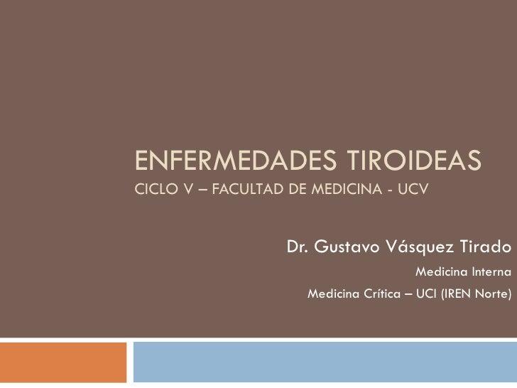 ENFERMEDADES TIROIDEASCICLO V – FACULTAD DE MEDICINA - UCV                  Dr. Gustavo Vásquez Tirado                    ...
