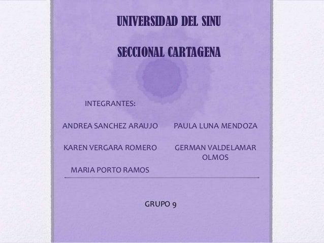 UNIVERSIDAD DEL SINU            SECCIONAL CARTAGENA    INTEGRANTES:ANDREA SANCHEZ ARAUJO    PAULA LUNA MENDOZAKAREN VERGAR...