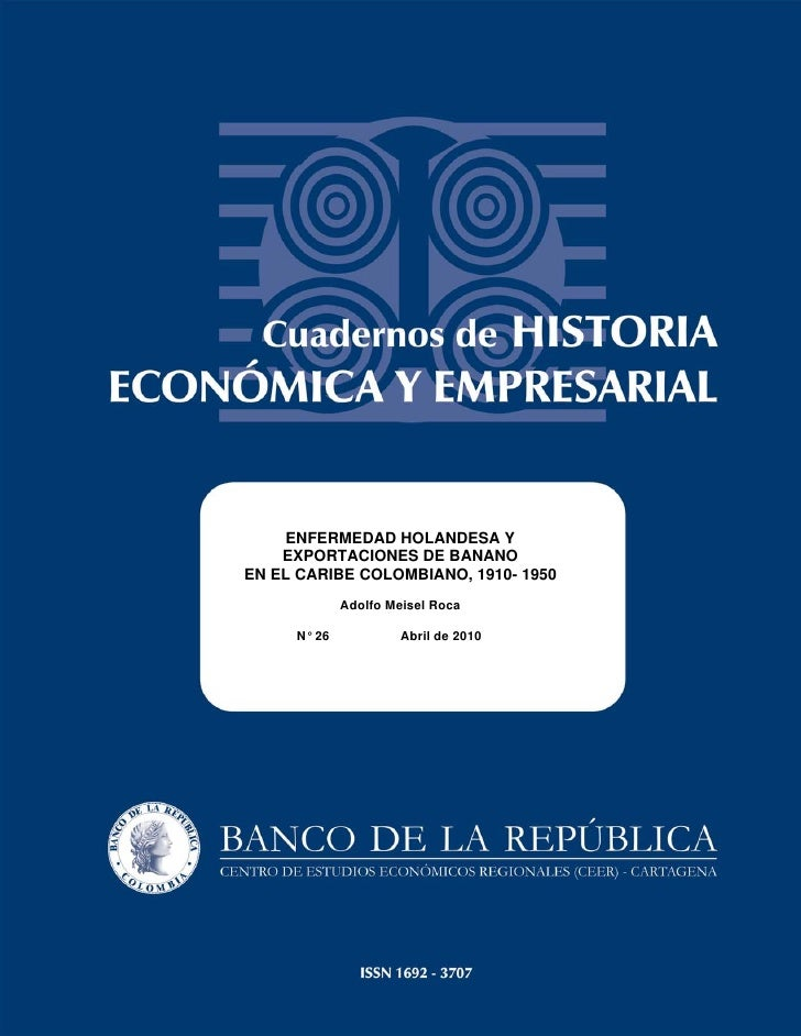 ENFERMEDAD HOLANDESA Y    EXPORTACIONES DE BANANOEN EL CARIBE COLOMBIANO, 1910- 1950             Adolfo Meisel Roca     N°...
