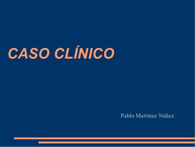 CASO CLÍNICO Pablo Martínez Núñez