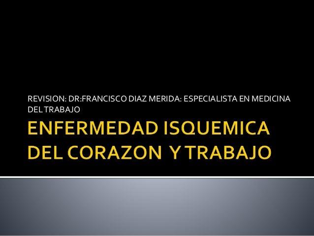 REVISION: DR:FRANCISCO DIAZ MERIDA: ESPECIALISTA EN MEDICINA DELTRABAJO
