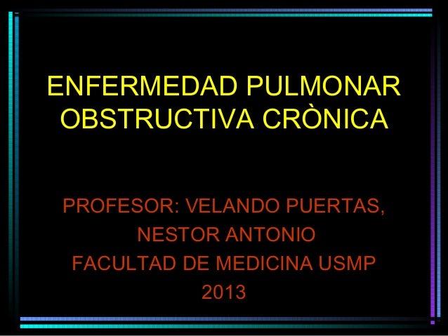 ENFERMEDAD PULMONAR OBSTRUCTIVA CRÒNICAPROFESOR: VELANDO PUERTAS,      NESTOR ANTONIO FACULTAD DE MEDICINA USMP           ...