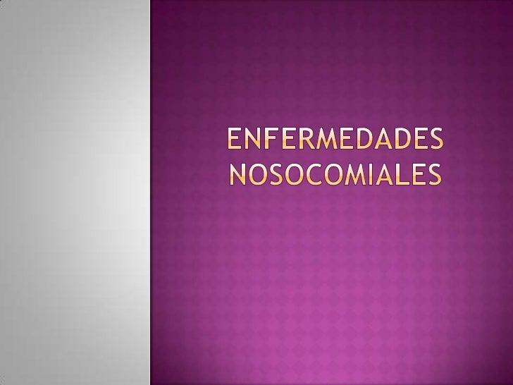  Objetivos. Introducción. Un  poco de historia. Concepto de enfermedad nosocomial . Causas . Algunos microorganismos...