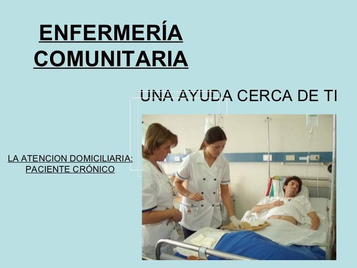 ENFERMERÍA     COMUNITARIA                            UNA AYUDA CERCA DE TILA ATENCION DOMICILIARIA:    PACIENTE CRÓNICO