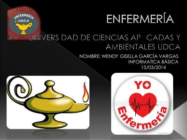 NOMBRE: WENDY GISELLA GARCÍA VARGAS INFORMATICA BÁSICA 15/03/2014