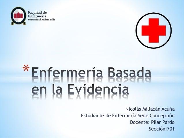 Nicolás Millacán Acuña Estudiante de Enfermería Sede Concepción Docente: Pilar Pardo Sección:701 *
