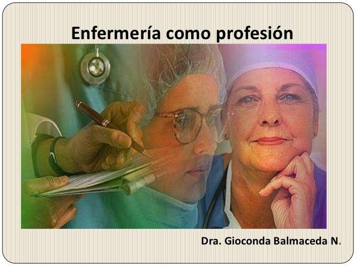 Enfermería como profesión              Dra. Gioconda Balmaceda N.