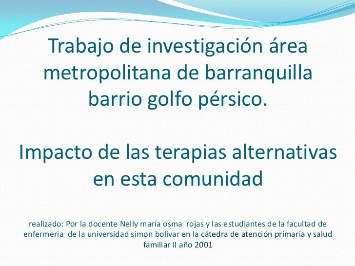 Trabajo de investigación área metropolitana de barranquilla barrio golfo pérsico.Impacto de las terapias alternativas en e...
