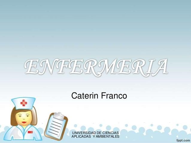 Caterin Franco UNIVERSIDAD DE CIENCIAS APLICADAS Y AMBIENTALES