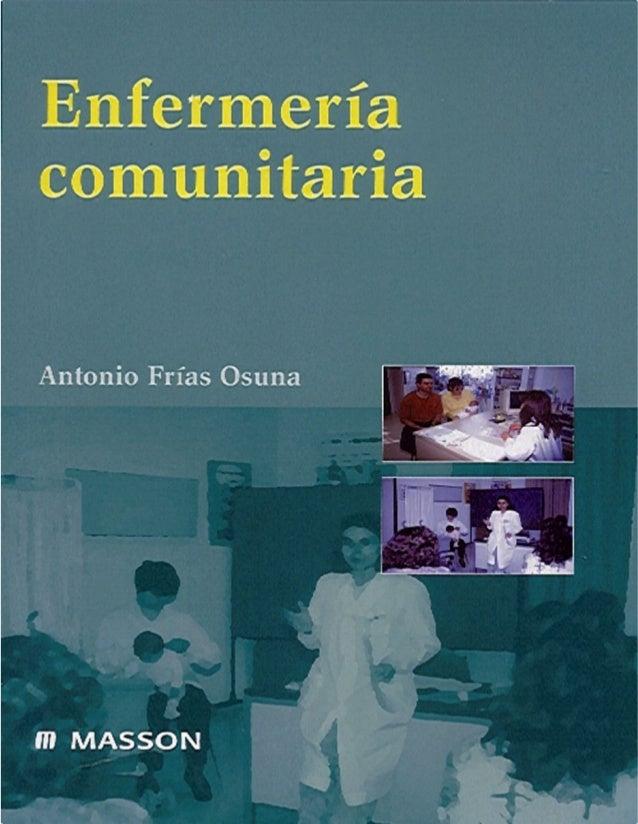 Enfermería comunitaria Antonio Frías Osuna Enfermero; Master en Salud Pública y Administración Sanitaria; Profesor de Enfe...