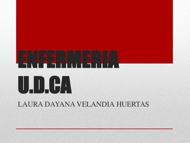 ENFERMERIA U.D.CA LAURA DAYANA VELANDIA HUERTAS