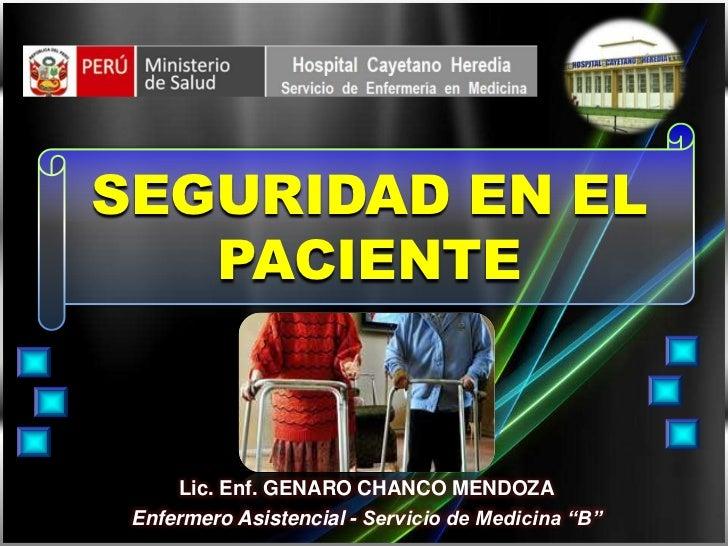 """SEGURIDAD EN EL   PACIENTE     Lic. Enf. GENARO CHANCO MENDOZA Enfermero Asistencial - Servicio de Medicina """"B"""""""