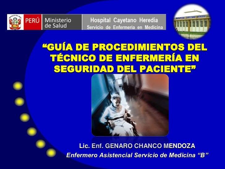 """""""GUÍA DE PROCEDIMIENTOS DEL TÉCNICO DE ENFERMERÍA EN  SEGURIDAD DEL PACIENTE""""       Lic. Enf. GENARO CHANCO MENDOZA   Enfe..."""