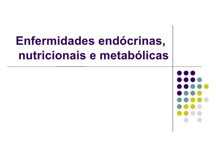 Enfermidades endócrinas,  nutricionais e metabólicas