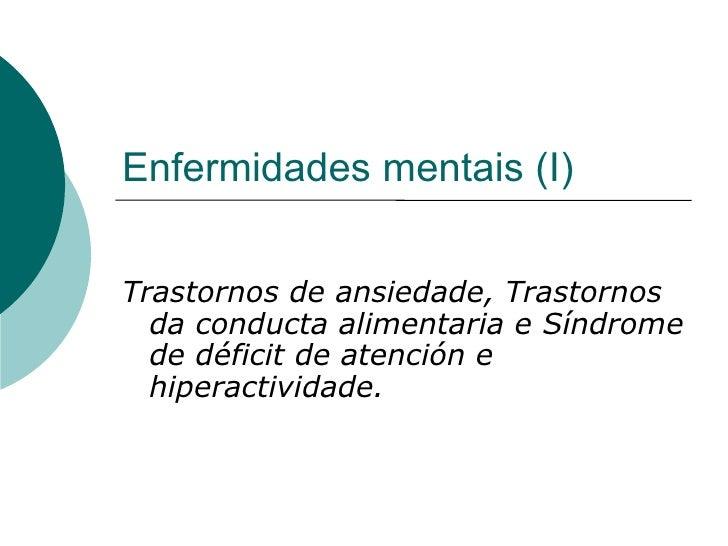 Enfermidades mentais (I) Trastornos de ansiedade, Trastornos da conducta alimentaria e Síndrome de déficit de atención e h...