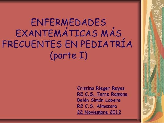 ENFERMEDADES  EXANTEMÁTICAS MÁSFRECUENTES EN PEDIATRÍA        (parte I)             Cristina Rieger Reyes             R2 C...