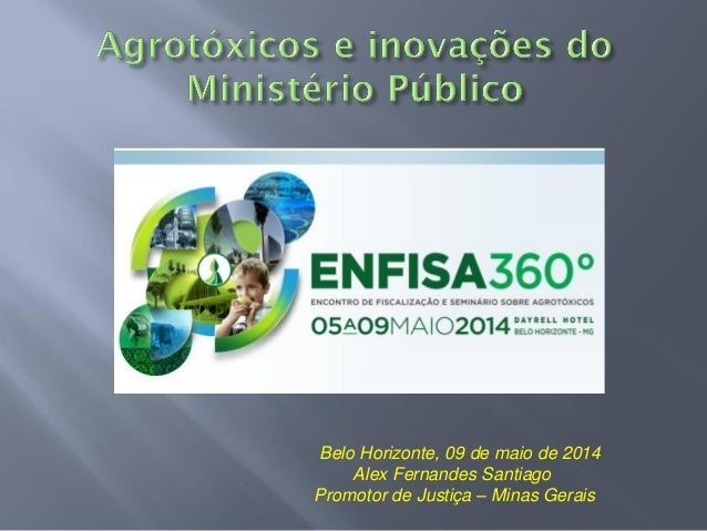 Belo Horizonte, 09 de maio de 2014 Alex Fernandes Santiago Promotor de Justiça – Minas Gerais