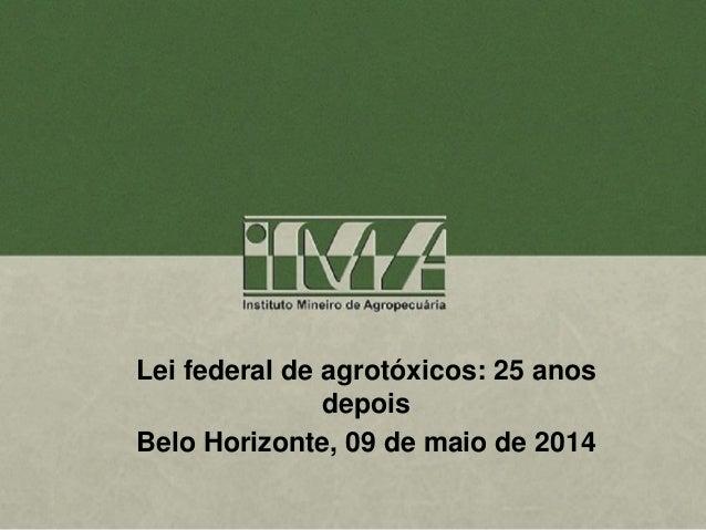 Lei federal de agrotóxicos: 25 anos depois Belo Horizonte, 09 de maio de 2014