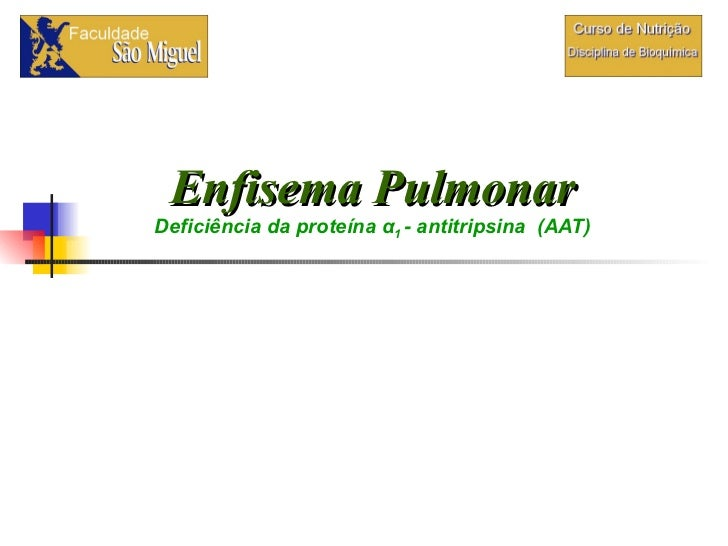 Enfisema Pulmonar Deficiência da proteína  α 1  - antitripsina   (AAT)