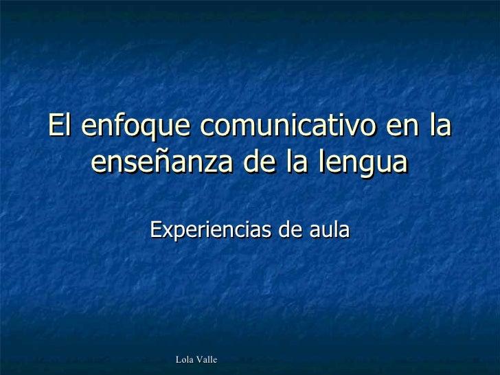 El enfoque comunicativo en la enseñanza de la lengua Experiencias de aula