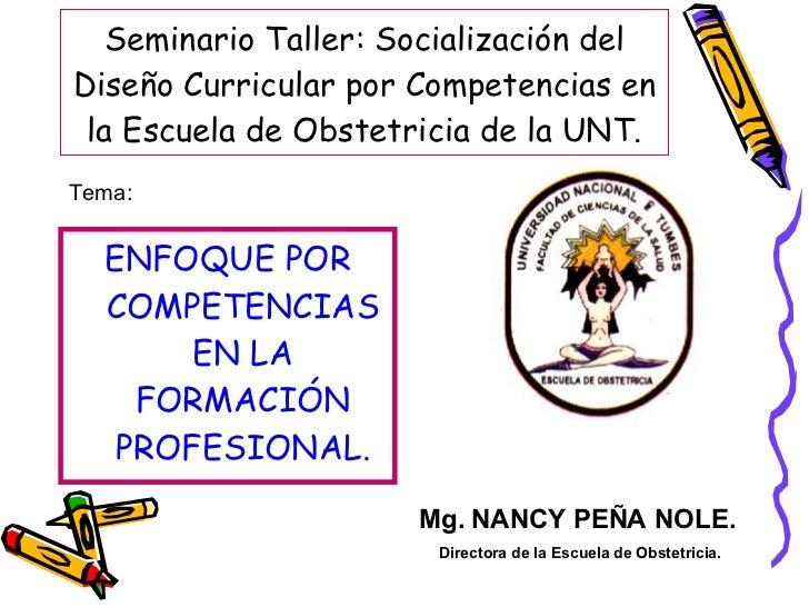 Seminario Taller: Socialización del Diseño Curricular por Competencias en la Escuela de Obstetricia de la UNT. <ul><li>ENF...