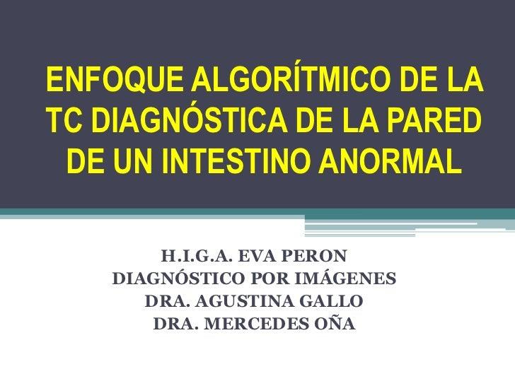 ENFOQUE ALGORÍTMICO DE LATC DIAGNÓSTICA DE LA PARED DE UN INTESTINO ANORMAL        H.I.G.A. EVA PERON   DIAGNÓSTICO POR IM...