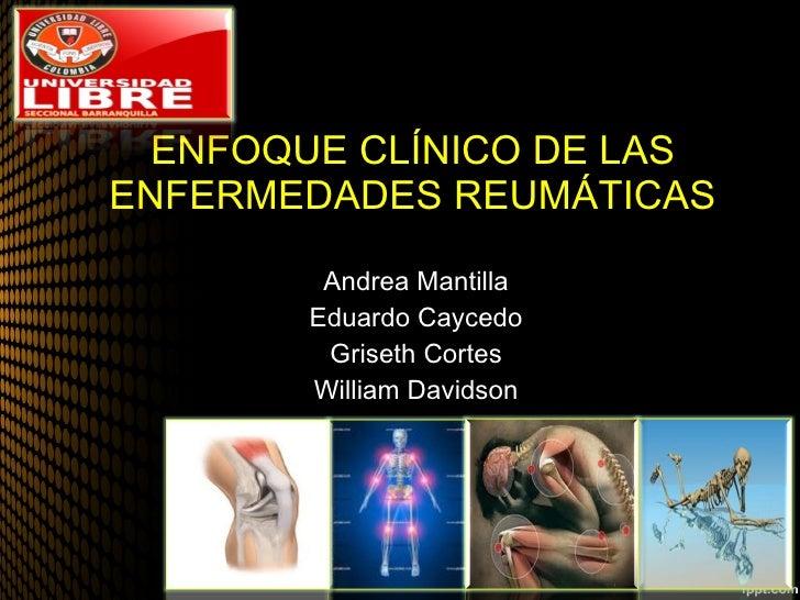 ENFOQUE CLÍNICO DE LAS ENFERMEDADES REUMÁTICAS Andrea Mantilla Eduardo Caycedo Griseth Cortes William Davidson